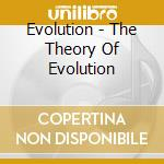 Evolution - The Theory Of Evolution cd musicale di EVOLUTION
