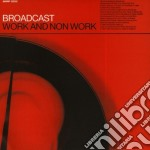 Broadcast - Work And Non Work cd musicale di BROADCAST
