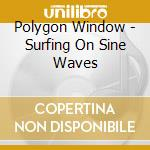 SURFING ON SINE WAVES cd musicale di Window Polygon