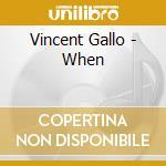 Vincent Gallo - When cd musicale di Vincent Gallo