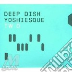 YOSHIESQUE TWO cd musicale di DEEP DISH