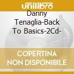 BACK TO BASICS(2CD conf.METALLICA) cd musicale di TENAGLIA DANNY
