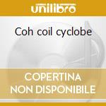 Coh coil cyclobe cd musicale