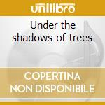 Under the shadows of trees cd musicale