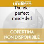 Thunder perfect mind+dvd cd musicale