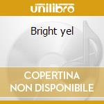Bright yel cd musicale