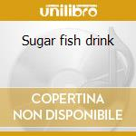 Sugar fish drink cd musicale