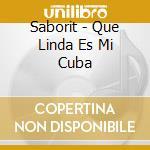 Saborit - Que Linda Es Mi Cuba cd musicale di SABORIT