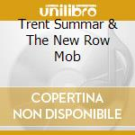 TRENT SUMMAR & THE NEW ROW MOB cd musicale di SUMMAR TRENT & NEW R