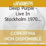 LIVE IN STOCKHOLM 1970/2CD cd musicale di DEEP PURPLE