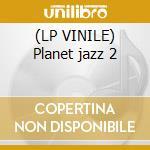 (LP VINILE) Planet jazz 2 lp vinile di Artisti Vari