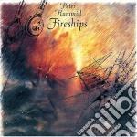 Peter Hammill - Fireships cd musicale di Peter Hammill