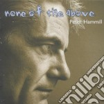 NONE OF THE ABOVE cd musicale di Peter Hammill
