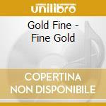 Gold Fine - Fine Gold cd musicale di ARTISTI VARI