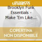 MAKE THEM LIKE IT cd musicale di BROOKLYN FUNK ESSENTIAL