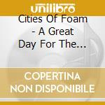 A GREAT DAY FOR THE RACE cd musicale di CITIES OF FOAM