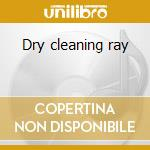 Dry cleaning ray cd musicale
