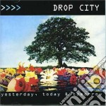 Drop City - Yesterday, Today & Tomorrow cd musicale