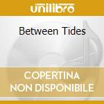 BETWEEN TIDES cd musicale di ENO ROGER