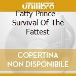 SURVIVAL OF THE FATTEST cd musicale di PRINCE FATTY
