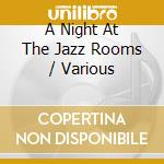 A NIGHT AT THE JAZZ ROOMS  BOX 2CD cd musicale di ARTISTI VARI