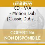 CD - V/A - Motion Dub (Classic Dubs 1974-78) cd musicale di ARTISTI VARI