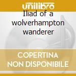 Iliad of a wolverhampton wanderer cd musicale di Tyla