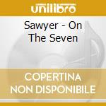 Sawyer - On The Seven cd musicale di Sawyer