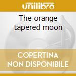 The orange tapered moon cd musicale