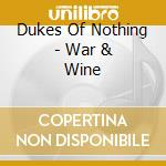 Dukes Of Nothing - War & Wine cd musicale di DUKES OF NOTHING