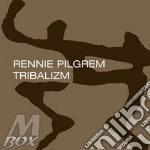 TRIBALIZM cd musicale di PILGREM RENNIE