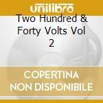 Two Hundred & Forty Volts Vol 2 cd musicale