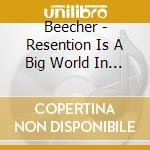 Beecher - Resention Is A Big World In A Small Town cd musicale di Beecher