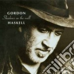 Haskell Gordon - Shadows On The Wall cd musicale di HASKELL GORDON