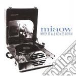 WHEN IT ALL COMES DOWN cd musicale di MIAOW