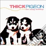 Thick Pigeon - Too Crazy Cowboys + Singles cd musicale di Pigeon Thick