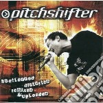 BOOTLEGGED, DISTORTED, R                  cd musicale di PITCHSHIFTER