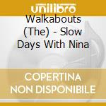 The Walkabouts - Slow Days With Nina cd musicale di WALKABOUTS