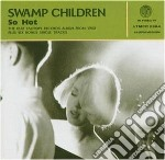 Swamp Children - So Hot + Singles cd musicale di Children Swamp