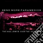 Send More Paramedics - The Hallowed And The Hea cd musicale di Send more paramedics