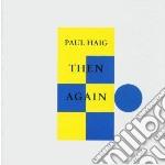 Haig, Paul - Then Again cd musicale di PAUL HAIG