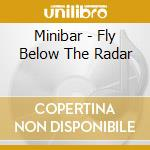 FLY BELOW RADAR cd musicale di MINIBAR