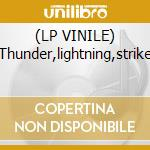 (LP VINILE) Thunder,lightning,strike lp vinile