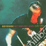 NO PAIN NO GAIN LIVE 1991 cd musicale di REVENGE