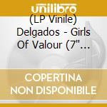 (LP VINILE) GIRLS OF VALOUR                           lp vinile di DELGADOS THE