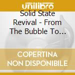 FROMTHE BUBBLE TO THE BOX cd musicale di SOLID STATE REVIVAL