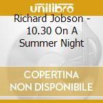 Jobson, Richard - 10.30 On A Summer Night cd musicale di RICHARD JOBSON