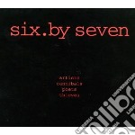 Six By Seven - Artists Cannibals Poetsthieves cd musicale di SIX BY SEVEN