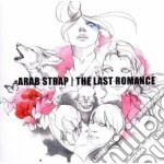 Arab Strap - The Last Romance cd musicale di Strap Arab