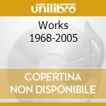 Works 1968-2005 cd musicale